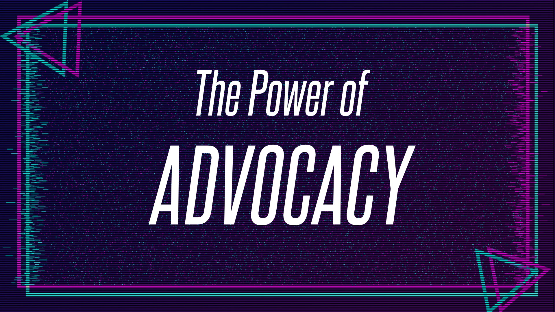 The Power of Advocacy